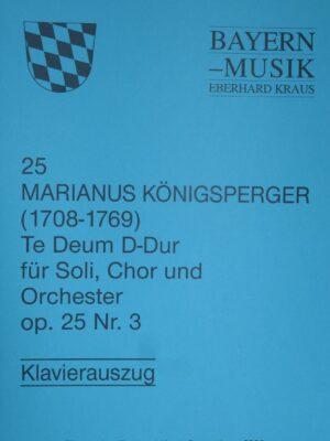 Marianus Königsperger (1708 – 1769): Te Deum op. 25 für Soli, Chor und Orchester