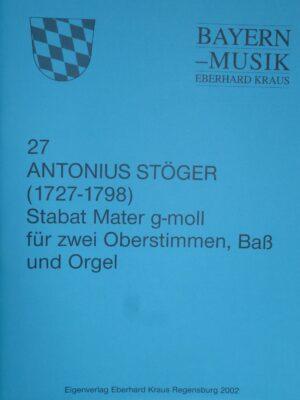 Antonius Stöger (1727 – 1798): Stabat Mater g-Moll für zwei Oberstimmen, Bass und Orgel