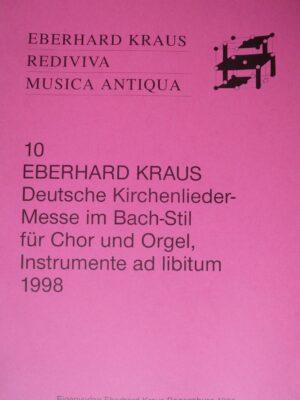 Eberhard Kraus: Kirchenlieder-Messe im Bach-Stil für vierstimmigen Chor und Orgel (Instrumente) 1998