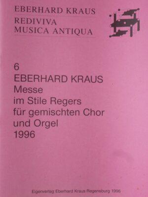 Eberhard Kraus: Messe im Stil Regers für vierstimmigen, gemischten Chor und Orgel 1996