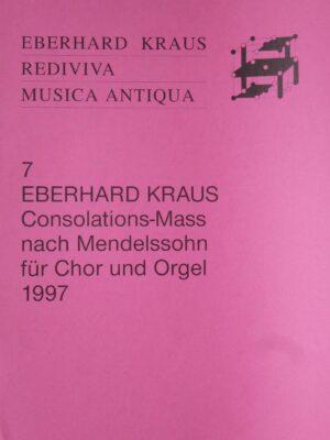 Eberhard Kraus: Consolations-Mass nach Mendelssohn für Chor und Orgel 1997