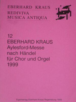 Eberhard Kraus: Aylesford-Messe nach Händel für vierstimmigen Chor und Orgel 1999