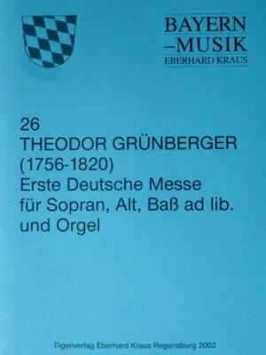Theodor Grünberger (1756 – 1820): Erste deutsche Messe für Sopran, Alt, Bass (ad libitum) und Orgel