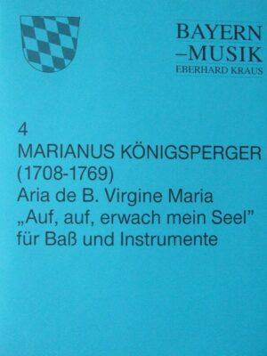 """Marianus Königsperger (1708-1769): Aria de B. Virgine Maria """"Auf, auf, erwache meine Seele"""" für Bass und Instrumente"""