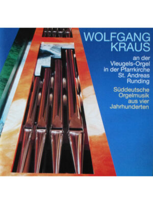 CD Süddeutsche Orgelmusik aus vier Jahrhunderten – Wolfgang Kraus an der Vleugels-Orgel in Runding
