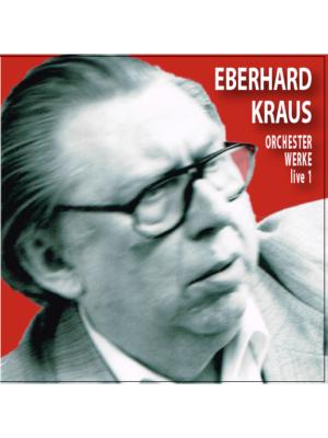CD Eberhard Kraus Live 1 – Orchesterwerke