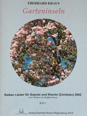 """""""Garteninseln"""" – Sieben Lieder für Sopran und Klavier (Cembalo) (2002) nach Texten von Brigitte Kraus"""