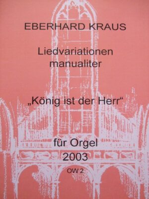 """Variationen über das Lied """"König ist der Herr"""" für Orgel manualiter (2003)"""