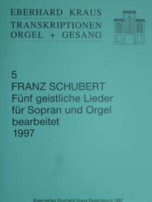 Franz Schubert (1797-1828): Fünf geistliche Lieder für Sopran und Orgel bearbeitet