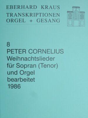 Peter Cornelius (1824-1874): Weihnachtslieder für Sopran (Tenor) und Orgel bearbeitet