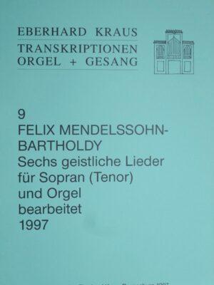 Felix Mendelssohn-Bartholdy (1809-1847): Sechs geistliche Lieder für Sopran (Tenor) und Orgel bearbeitet