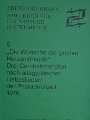 """""""Die Wünsche der großen Herzensfreude"""" Drei Cembalosonaten nach altägyptischen Liebesliedern der Pharaonenzeit 1976"""