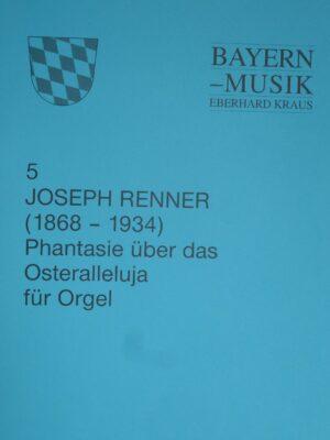 Josef Renner (1868-1934): Phantasie über das Osteralleluia für Orgel