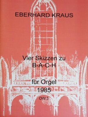 Vier Skizzen zu B-A-C-H für Orgel (1985)