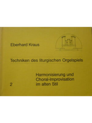 Eberhard Kraus: Techniken des liturgischen Orgelspiels Band 2