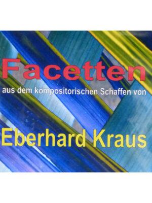 CD Facetten aus dem kompositorischen Schaffen von Eberhard Kraus