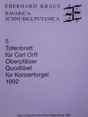 Eberhard Kraus: Totenbrett für Carl Orff – Oberpfälzer Quodlibet für Konzertorgel 1992